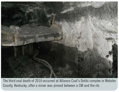 The third coal death of 2016 occurred at Alliance Coal's Dotiki complex in Webster County, Kentucky, after a miner was pinned between a CM and the rib.